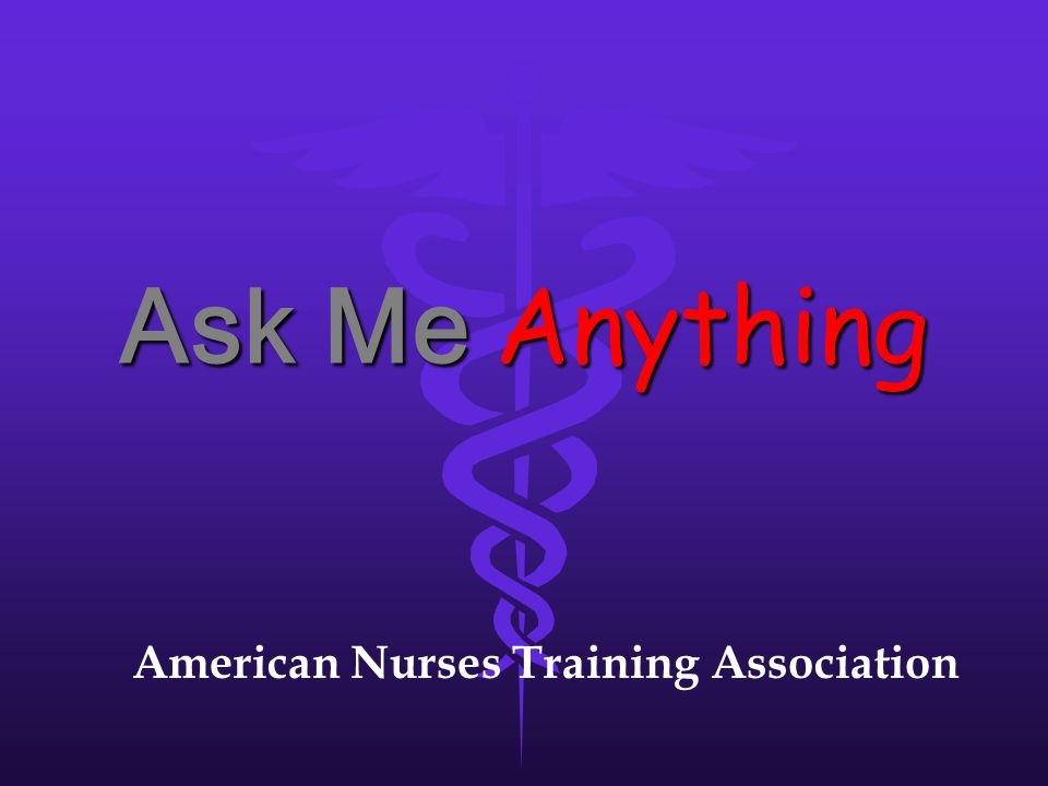 Ask Me Anything American Nurses Training Association