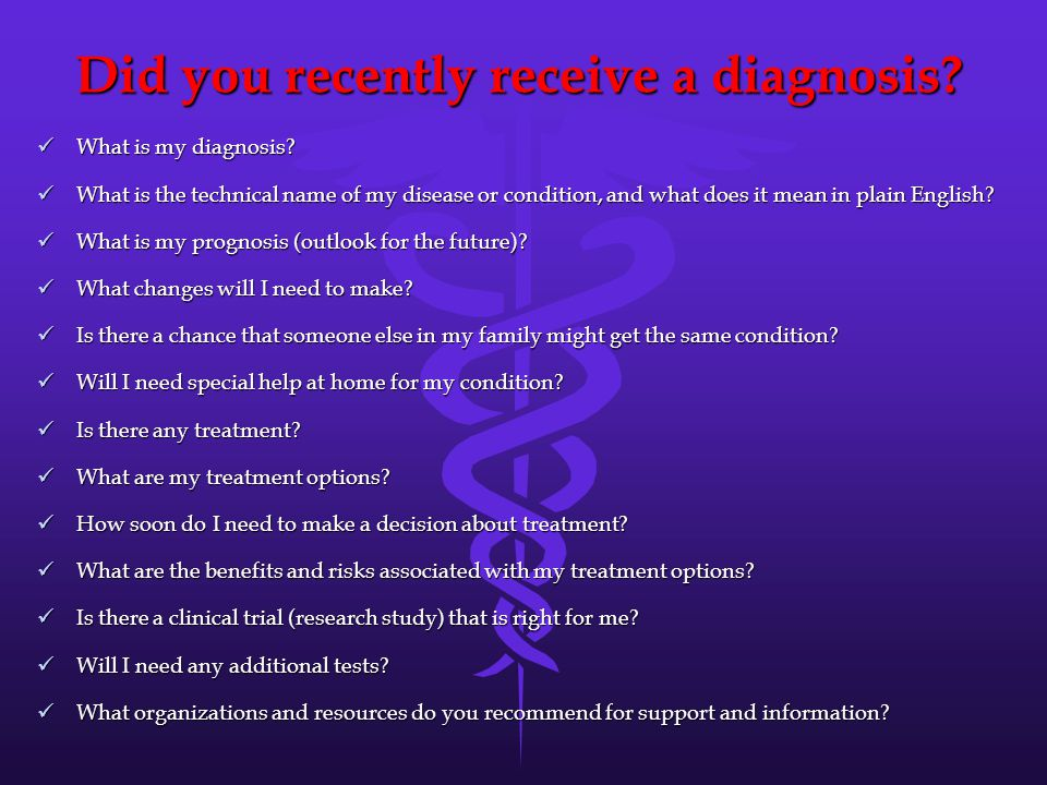 Did you recently receive a diagnosis. What is my diagnosis.