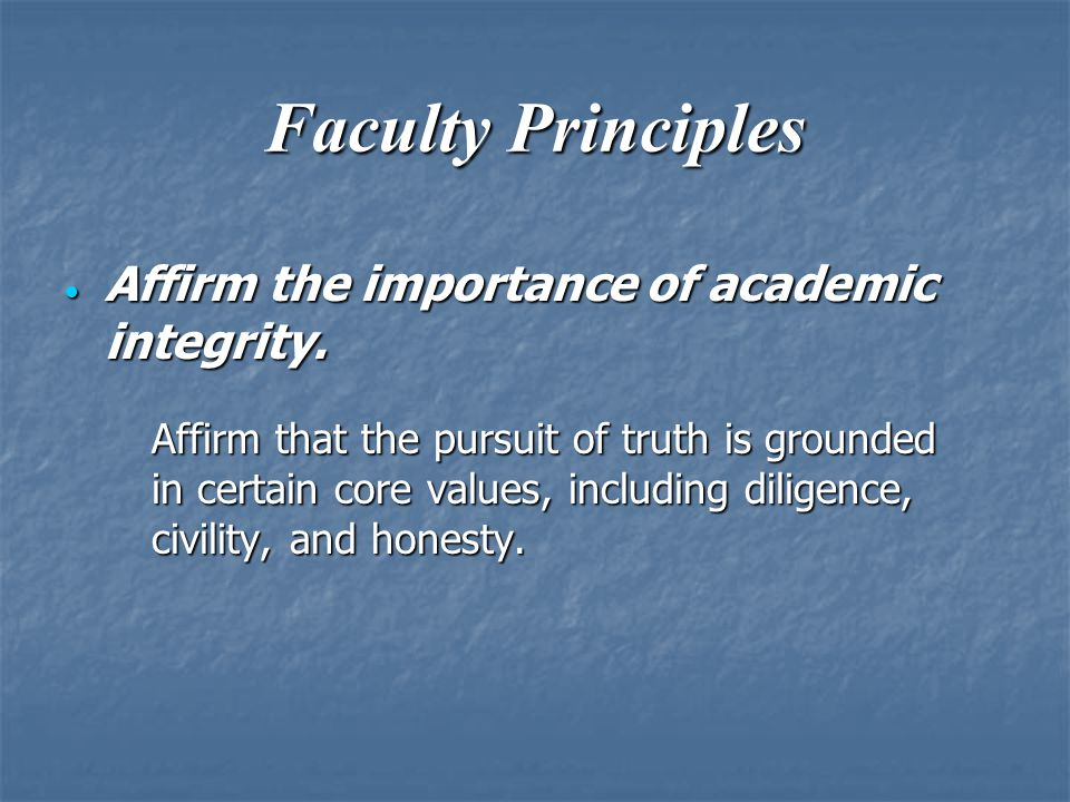 Faculty Principles  Affirm the importance of academic integrity.