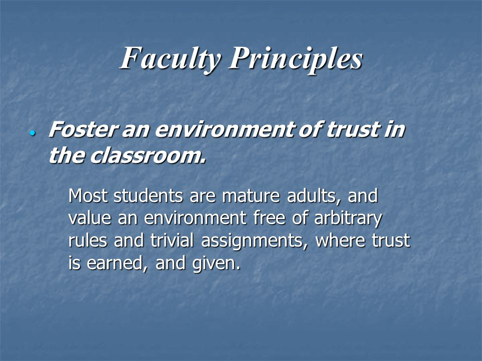 Faculty Principles  Foster an environment of trust in the classroom.