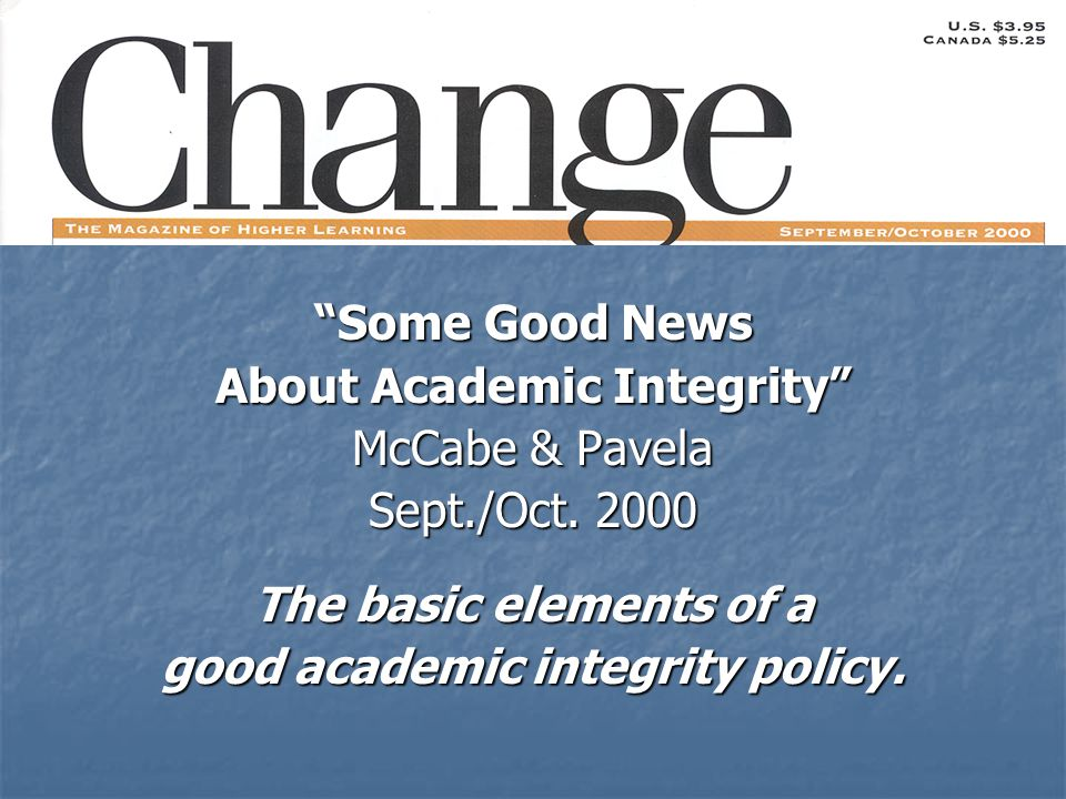 Some Good News About Academic Integrity McCabe & Pavela Sept./Oct.