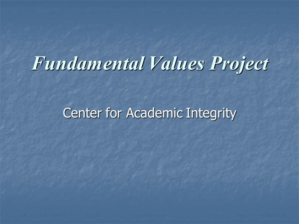 Fundamental Values Project Center for Academic Integrity