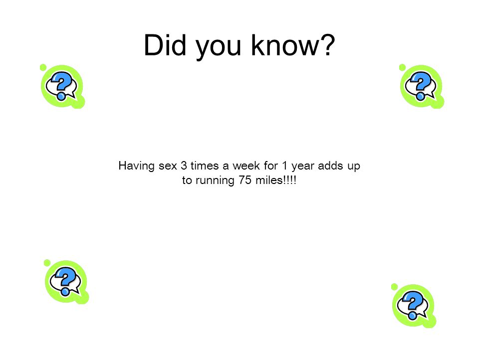 Did you know Having sex 3 times a week for 1 year adds up to running 75 miles!!!!