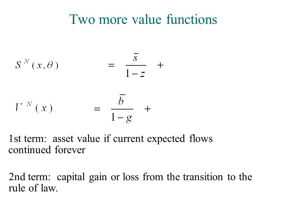 Two more value functions 2nd term: capital gain or loss from the transition to the rule of law.