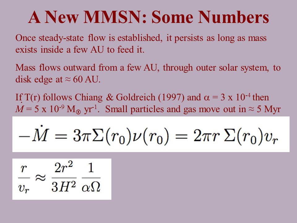 A New MMSN: Some Numbers Once steady-state flow is established, it persists as long as mass exists inside a few AU to feed it.
