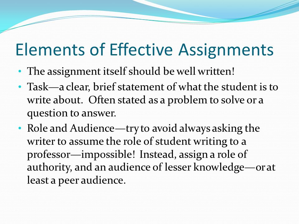 Elements of Effective Assignments The assignment itself should be well written.