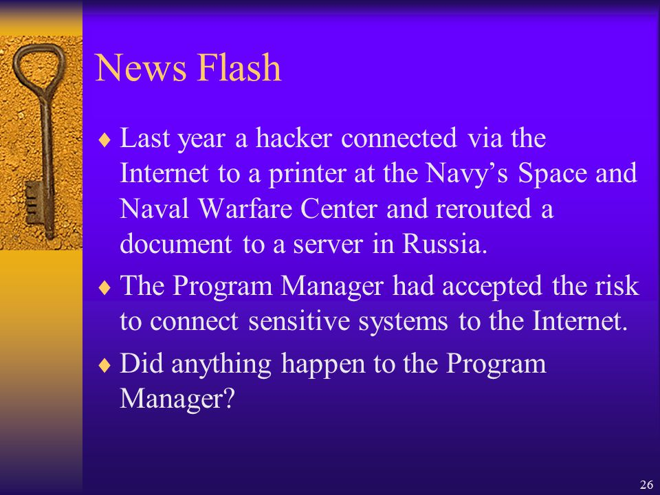 26 News Flash  Last year a hacker connected via the Internet to a printer at the Navy's Space and Naval Warfare Center and rerouted a document to a server in Russia.