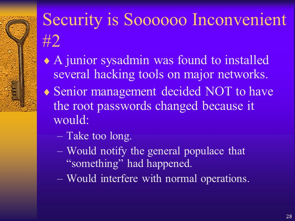 28 Security is Soooooo Inconvenient #2  A junior sysadmin was found to installed several hacking tools on major networks.