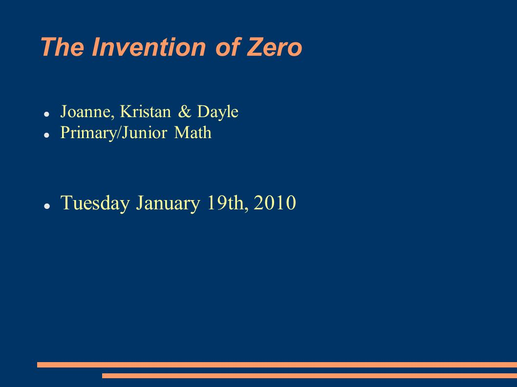 The Invention of Zero Joanne, Kristan & Dayle Primary/Junior Math Tuesday January 19th, 2010