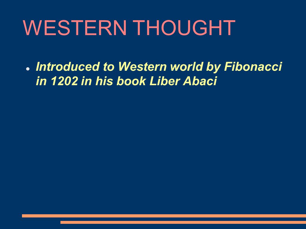 WESTERN THOUGHT Introduced to Western world by Fibonacci in 1202 in his book Liber Abaci