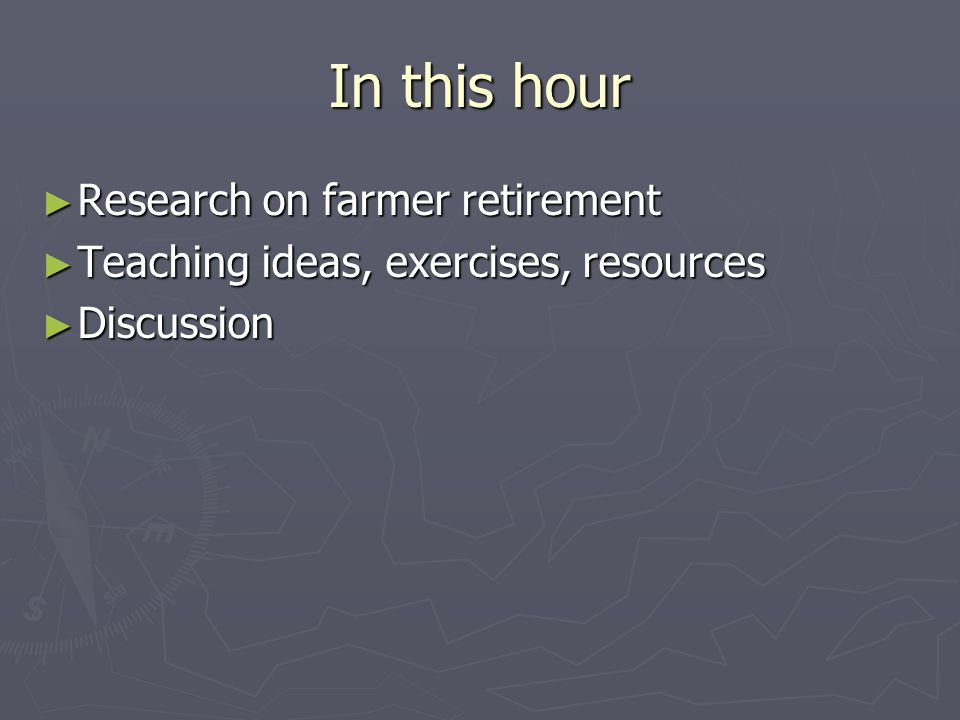 In this hour ► Research on farmer retirement ► Teaching ideas, exercises, resources ► Discussion