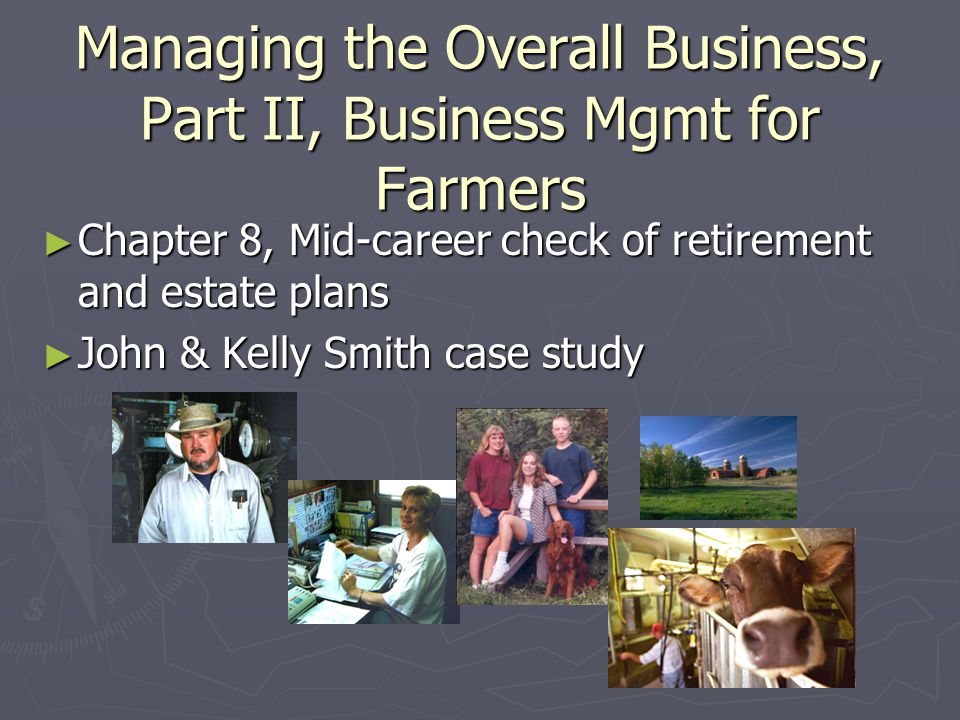 Managing the Overall Business, Part II, Business Mgmt for Farmers ► Chapter 8, Mid-career check of retirement and estate plans ► John & Kelly Smith case study