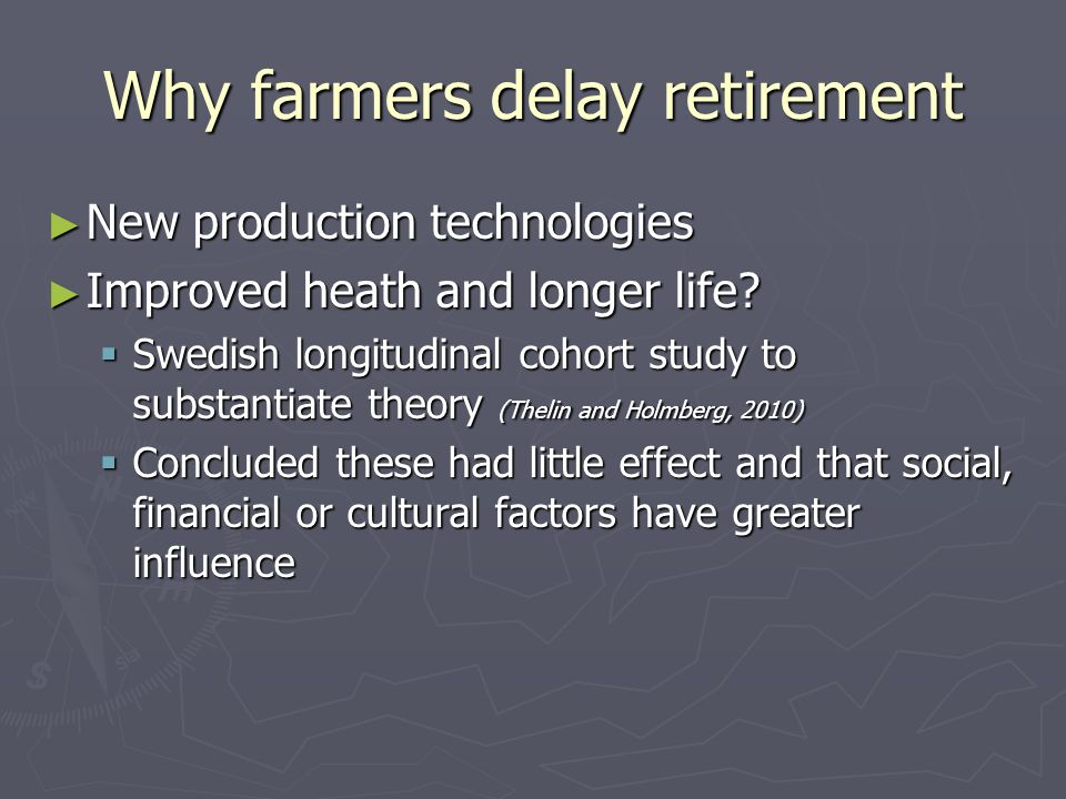 Why farmers delay retirement ► New production technologies ► Improved heath and longer life.