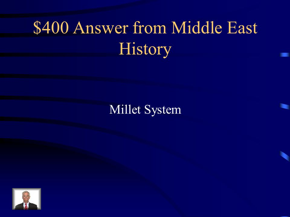 $400 Question from Middle East History The Ottoman Empire used this type of system which is a term used to describe communal politics.