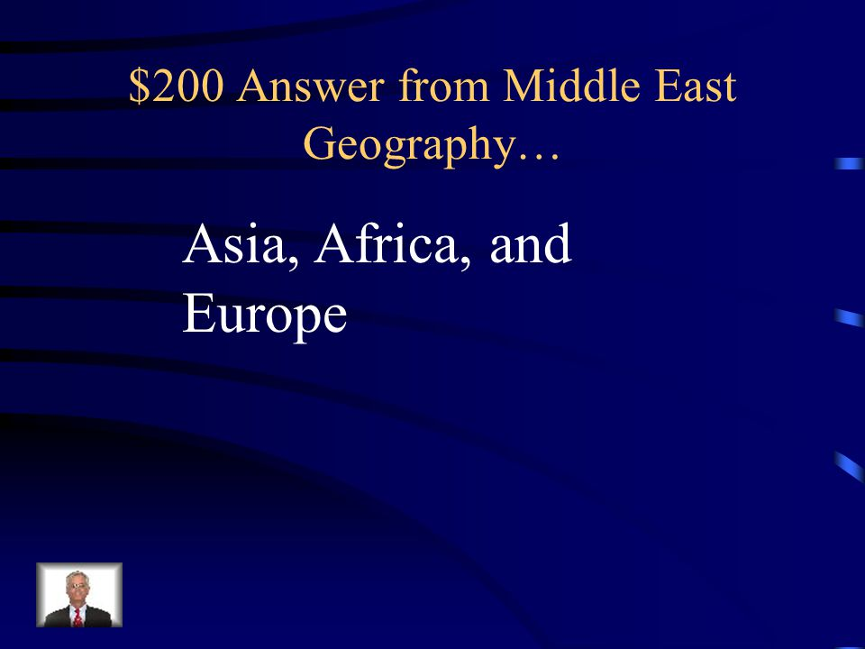 $200 Question from Middle East Geography… These three continents interconnect to make up the common day Middle East.
