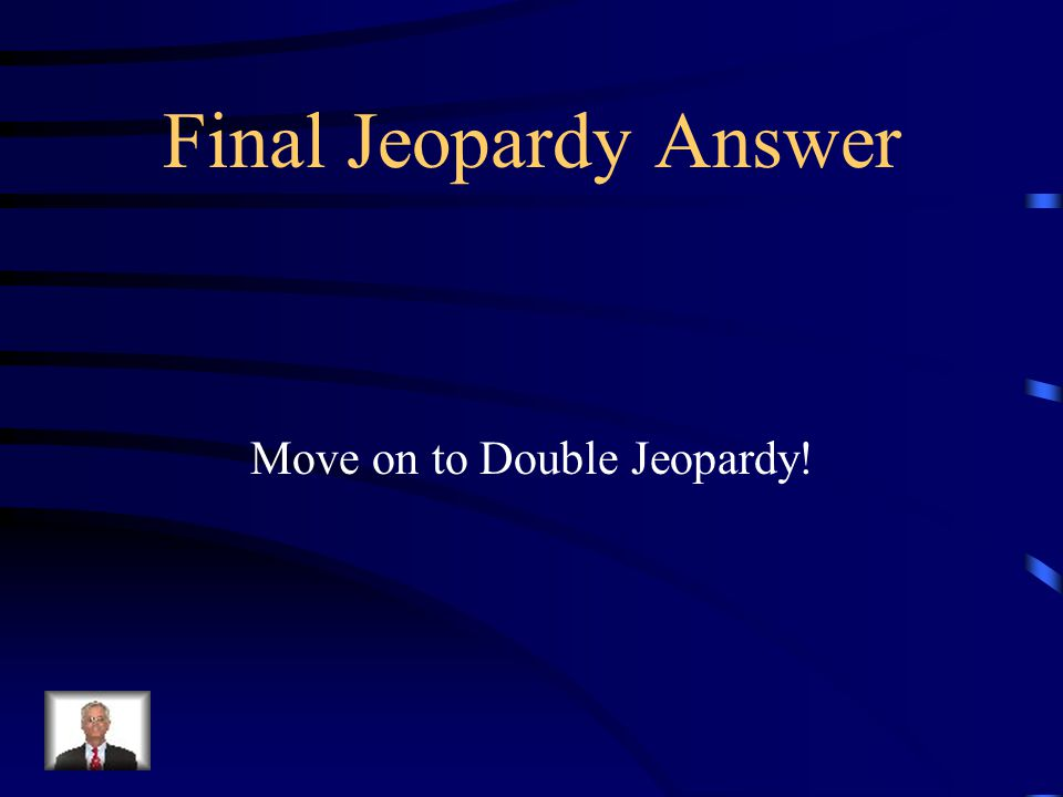 Final Jeopardy Move on to Double Jeopardy!