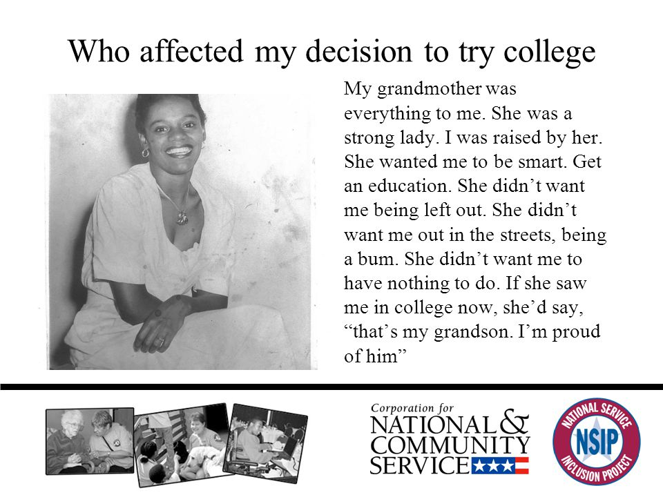 Who affected my decision to try college My grandmother was everything to me.