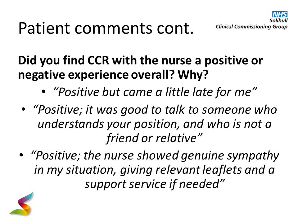 Patient comments cont. Did you find CCR with the nurse a positive or negative experience overall.
