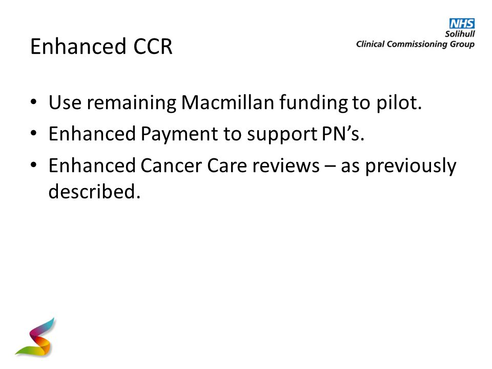 Enhanced CCR Use remaining Macmillan funding to pilot.