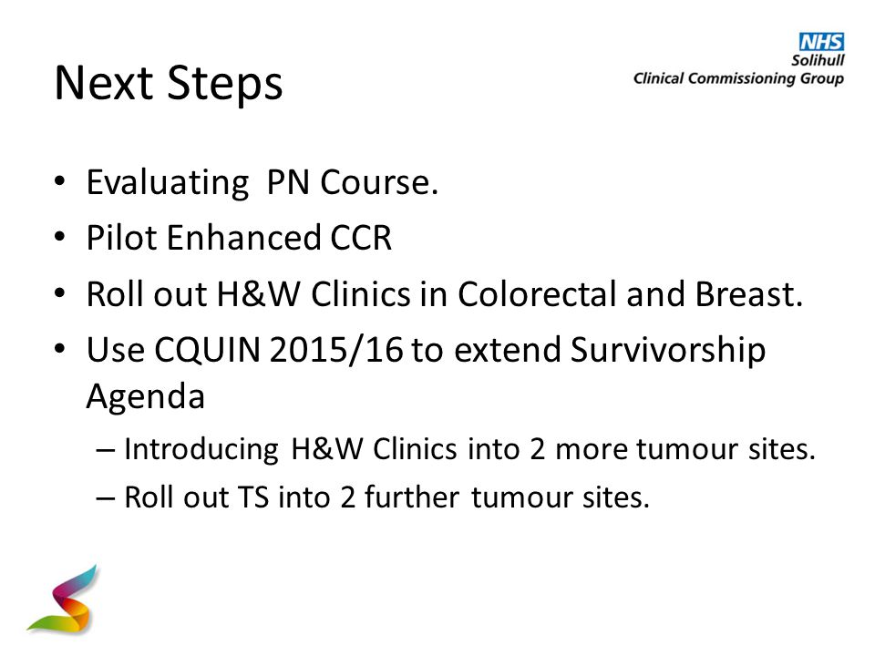 Next Steps Evaluating PN Course. Pilot Enhanced CCR Roll out H&W Clinics in Colorectal and Breast.