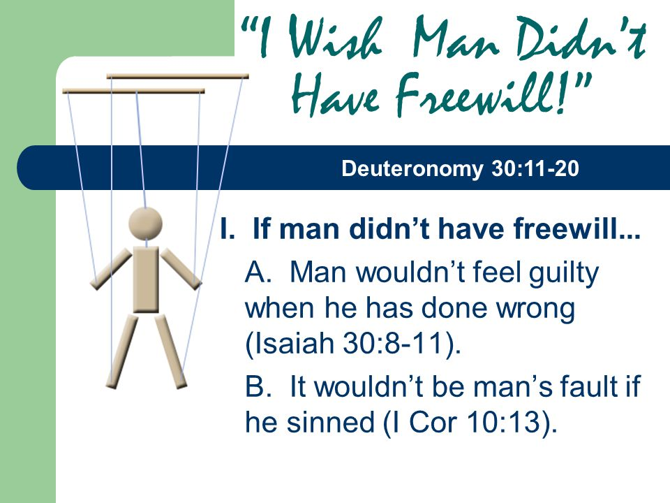 I. If man didn't have freewill... A.
