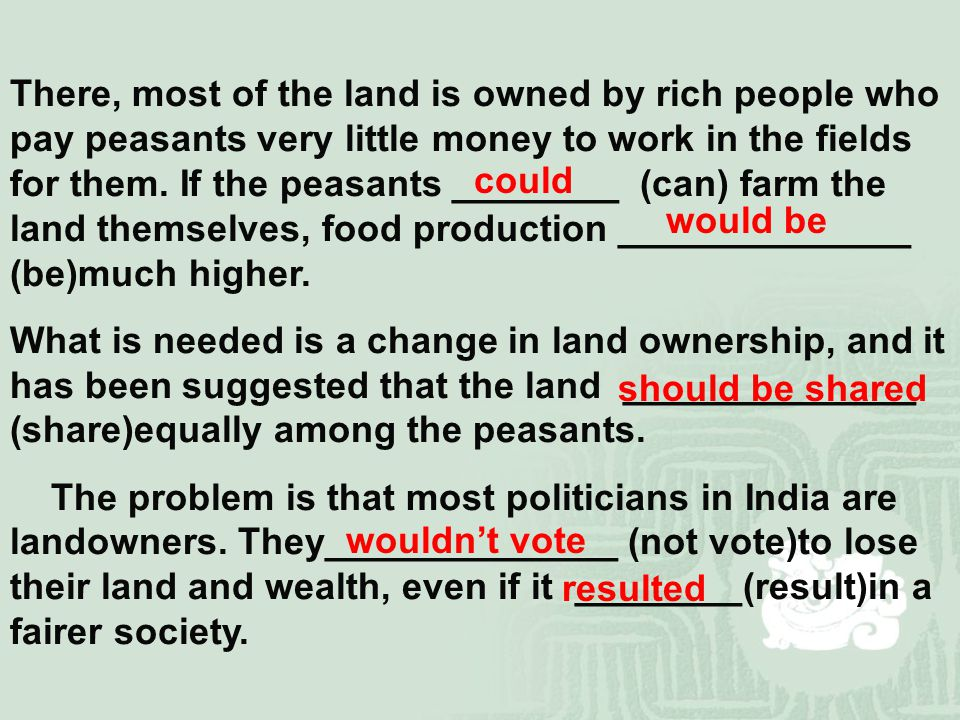 There, most of the land is owned by rich people who pay peasants very little money to work in the fields for them.