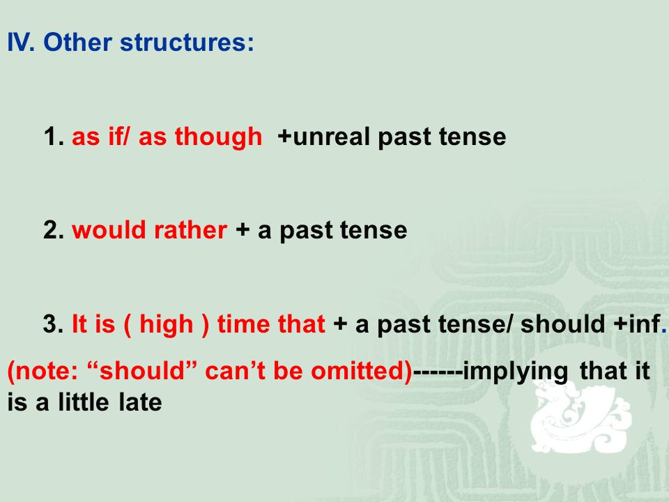 IV. Other structures: 1. as if/ as though +unreal past tense 2.