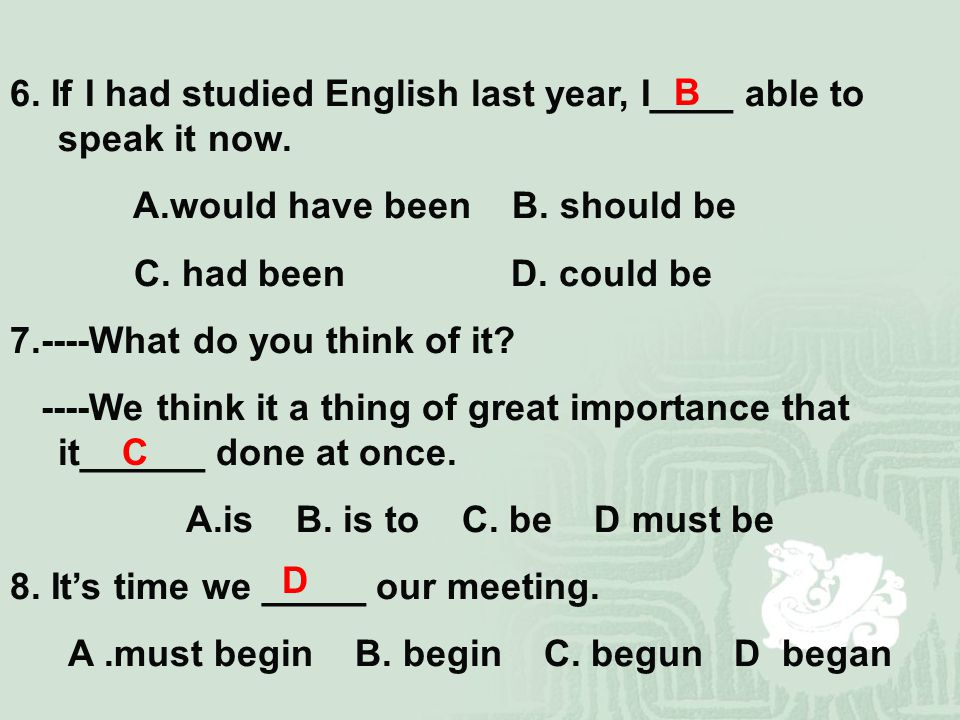 6. If I had studied English last year, I____ able to speak it now.