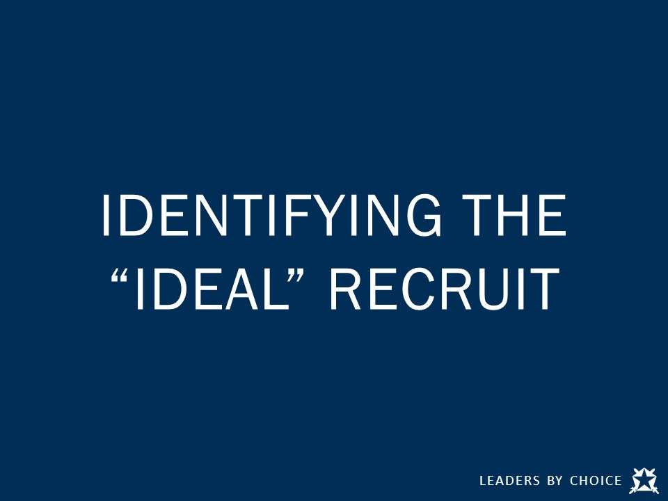 LEADERS BY CHOICE IDENTIFYING THE IDEAL RECRUIT