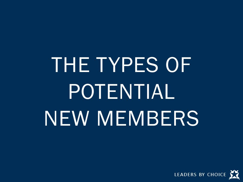 LEADERS BY CHOICE THE TYPES OF POTENTIAL NEW MEMBERS