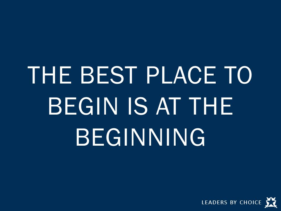 THE BEST PLACE TO BEGIN IS AT THE BEGINNING