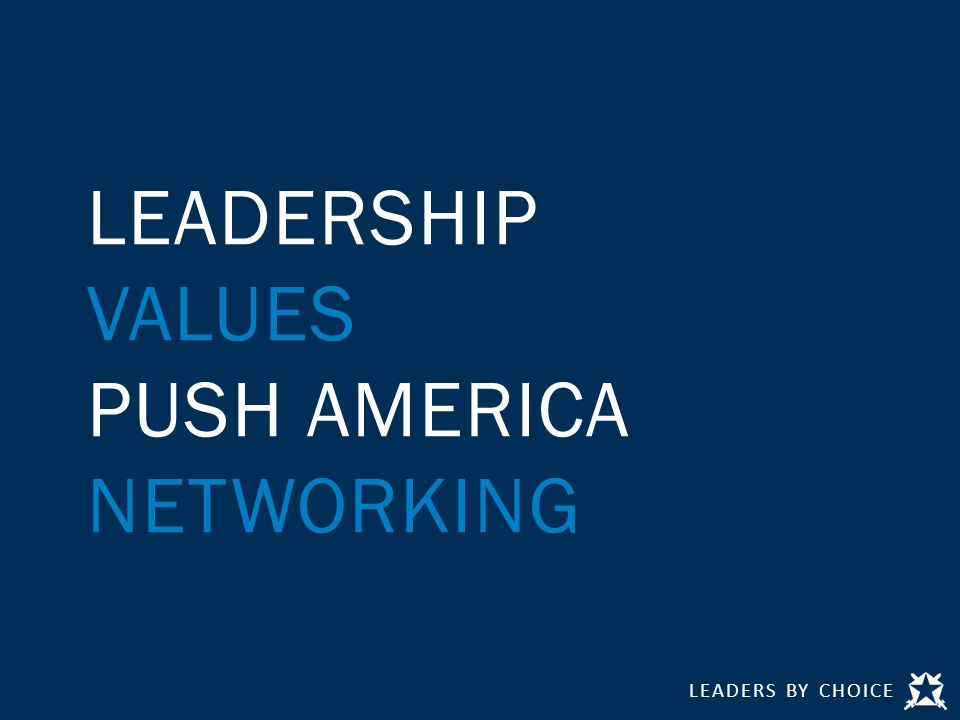 LEADERS BY CHOICE LEADERSHIP VALUES PUSH AMERICA NETWORKING
