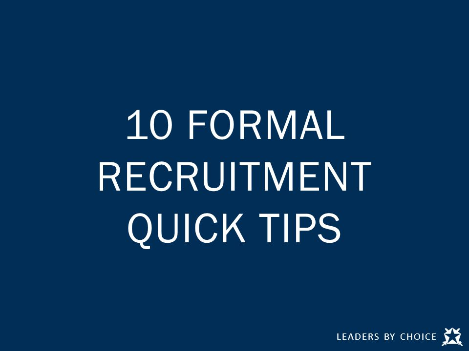 LEADERS BY CHOICE 10 FORMAL RECRUITMENT QUICK TIPS