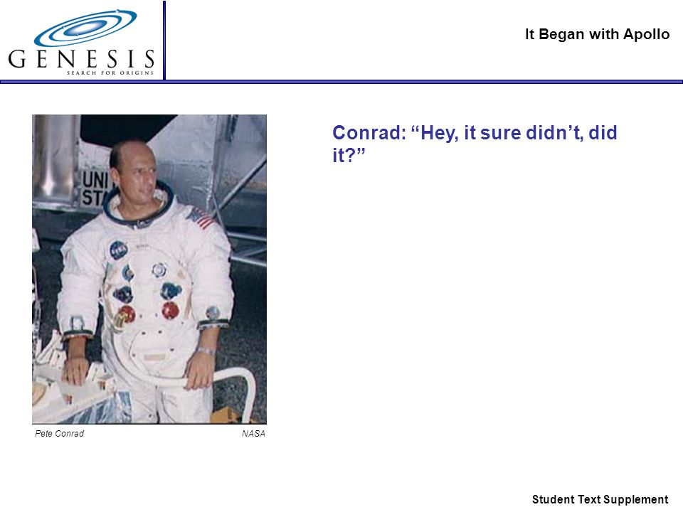 It Began with Apollo Student Text Supplement Conrad: Hey, it sure didn't, did it Pete Conrad NASA