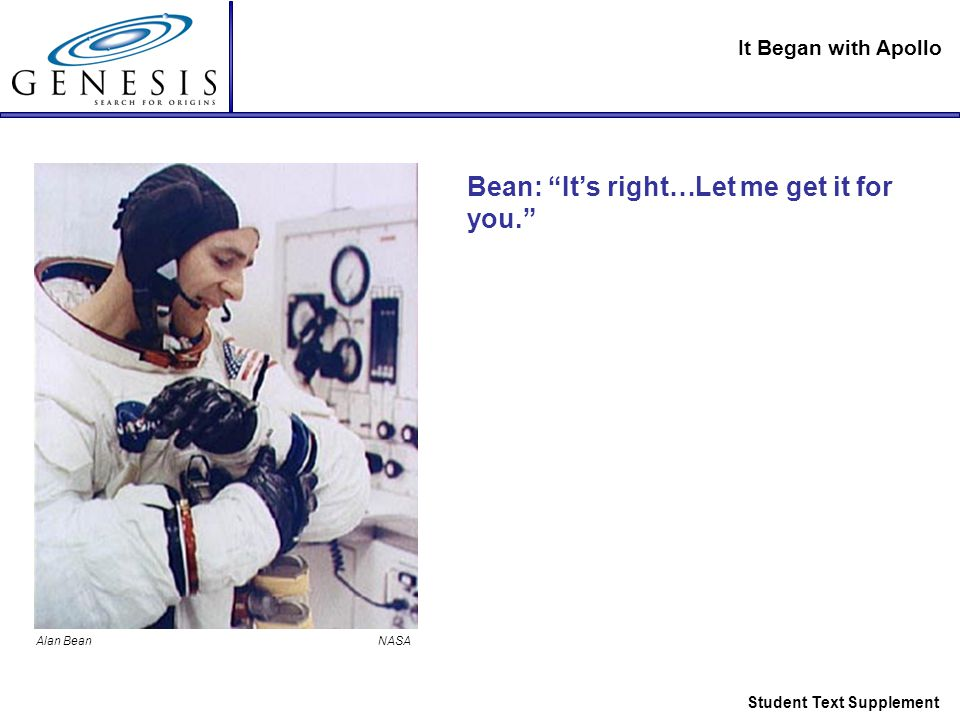 It Began with Apollo Student Text Supplement Bean: It's right…Let me get it for you. Alan Bean NASA