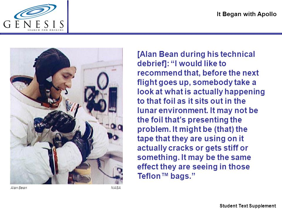 It Began with Apollo Student Text Supplement [Alan Bean during his technical debrief]: I would like to recommend that, before the next flight goes up, somebody take a look at what is actually happening to that foil as it sits out in the lunar environment.