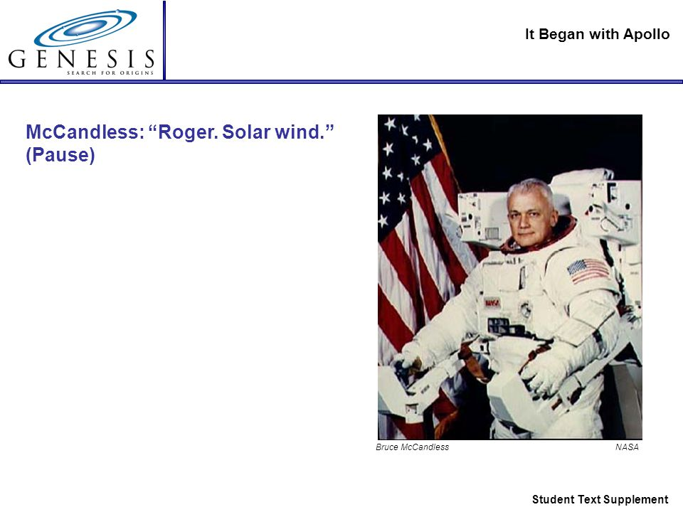 It Began with Apollo Student Text Supplement Bruce McCandless NASA McCandless: Roger.