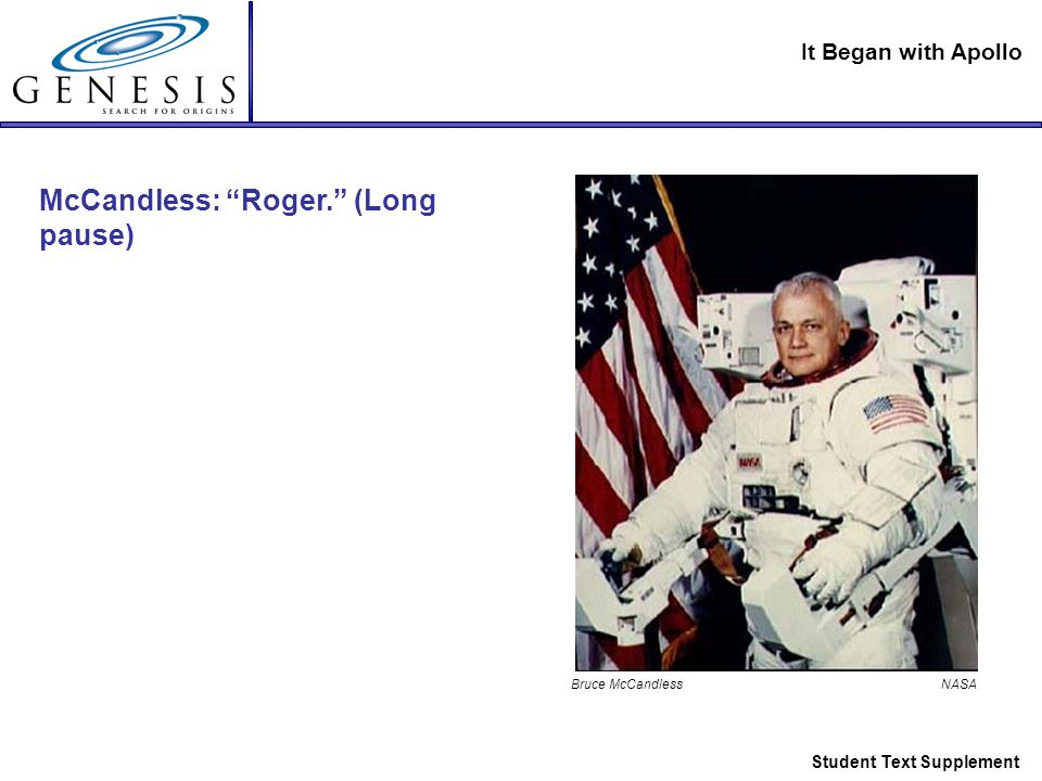 It Began with Apollo Student Text Supplement McCandless: Roger. (Long pause) Bruce McCandless NASA