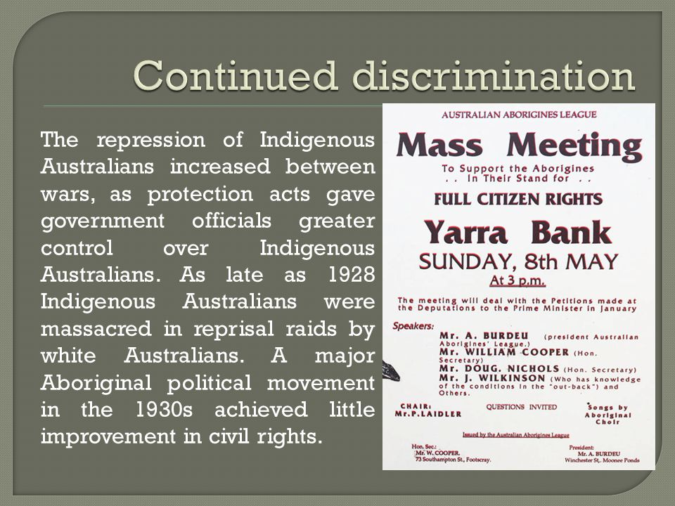 The repression of Indigenous Australians increased between wars, as protection acts gave government officials greater control over Indigenous Australians.