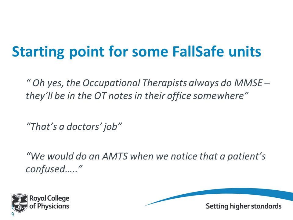 Oh yes, the Occupational Therapists always do MMSE – they'll be in the OT notes in their office somewhere That's a doctors' job We would do an AMTS when we notice that a patient's confused….. 19 Starting point for some FallSafe units