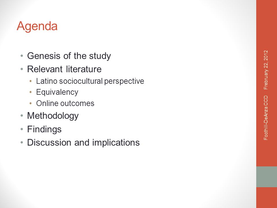 Agenda Genesis of the study Relevant literature Latino sociocultural perspective Equivalency Online outcomes Methodology Findings Discussion and implications Frebruary 22, 2012 Foothill-DeAnza CCD