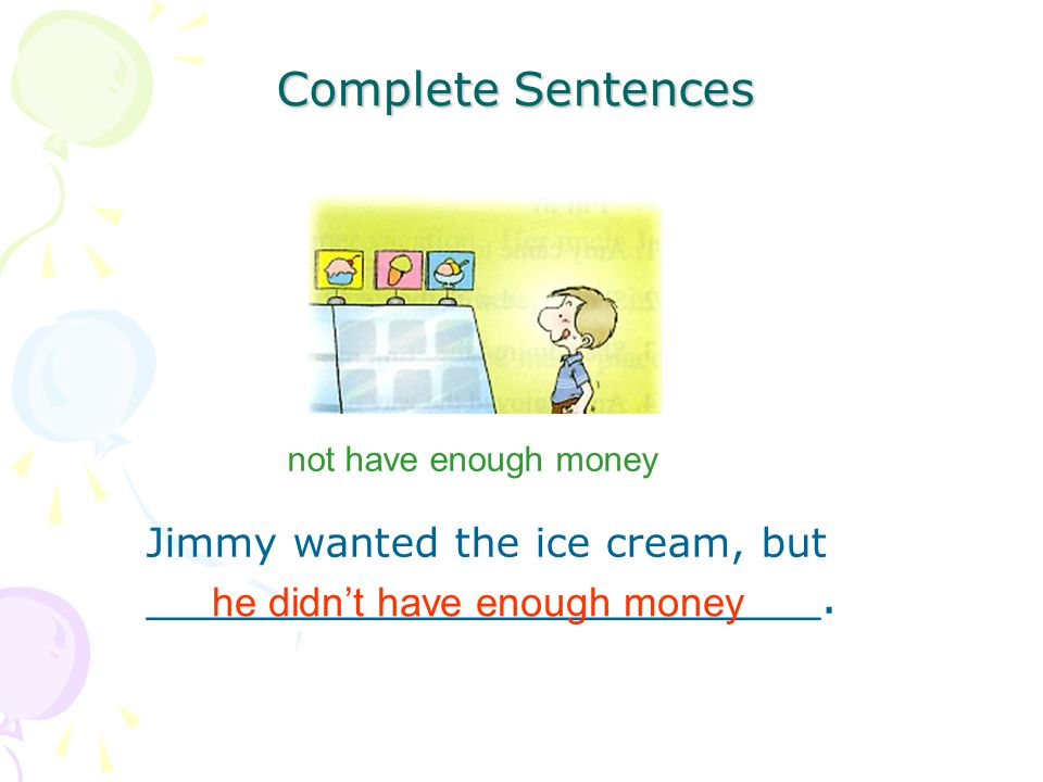 Complete Sentences not have enough money Jimmy wanted the ice cream, but _______________________.
