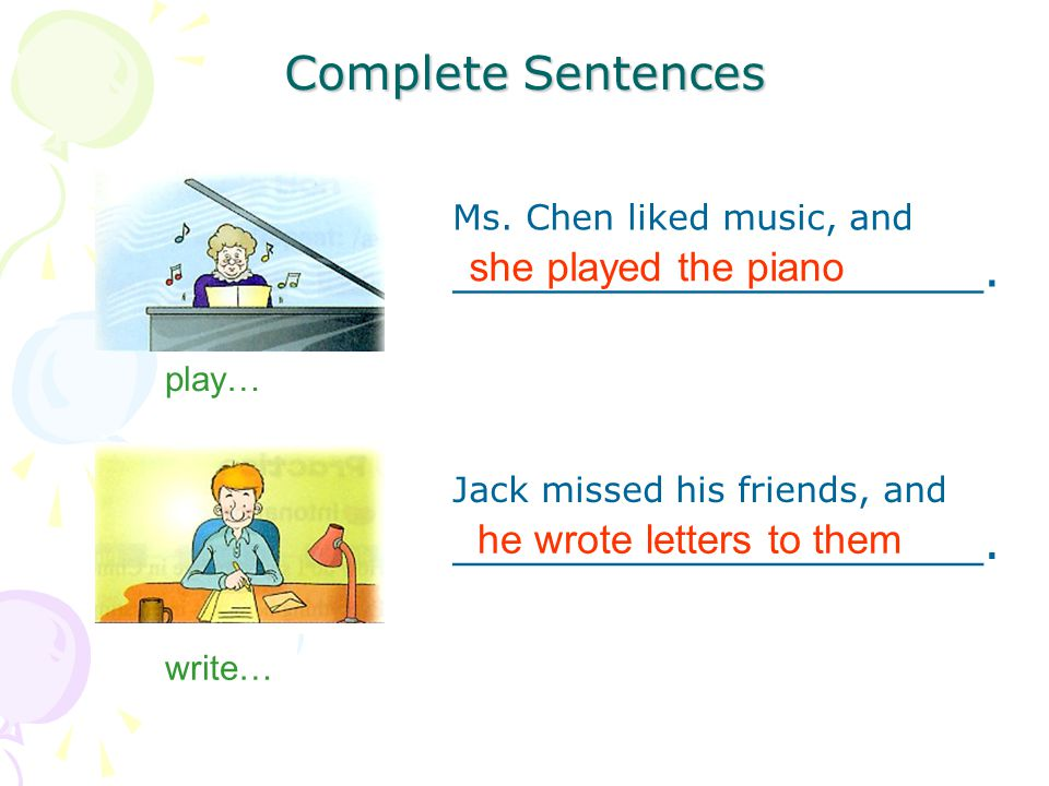 Complete Sentences play… Ms. Chen liked music, and __________________.