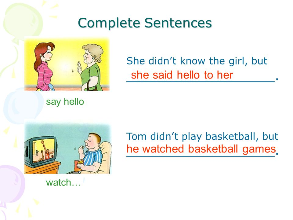 Complete Sentences say hello She didn't know the girl, but __________________.