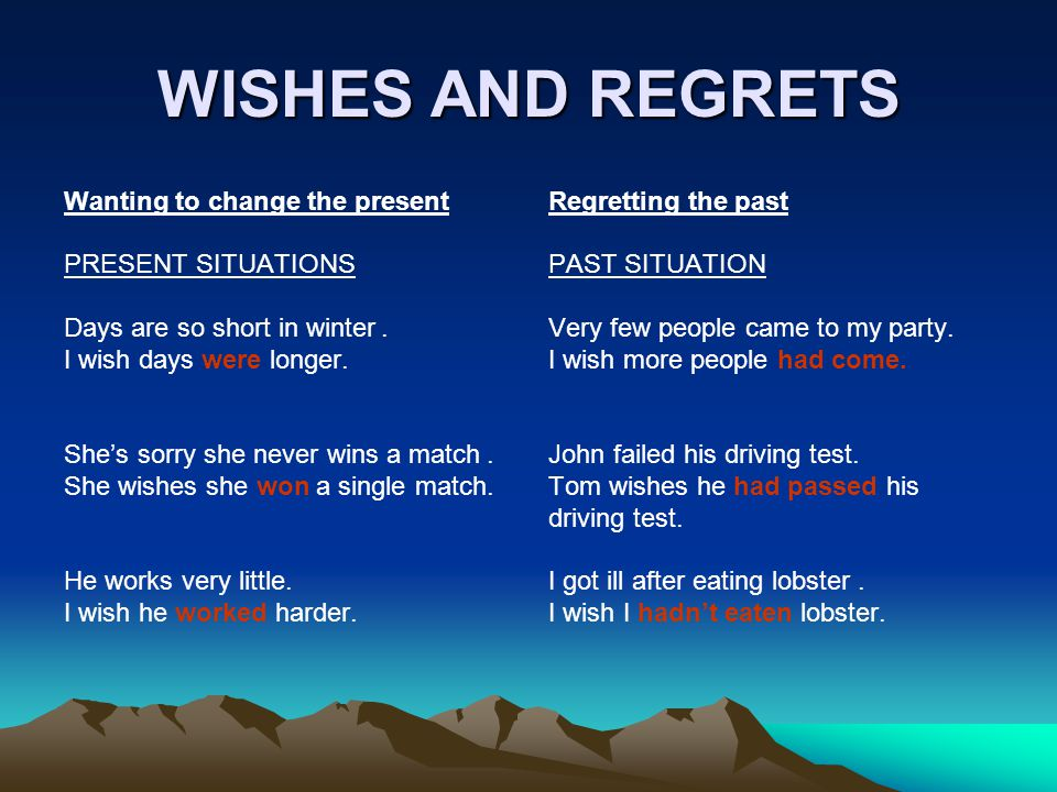 WISHES AND REGRETS Wanting to change the present PRESENT SITUATIONS Days are so short in winter.