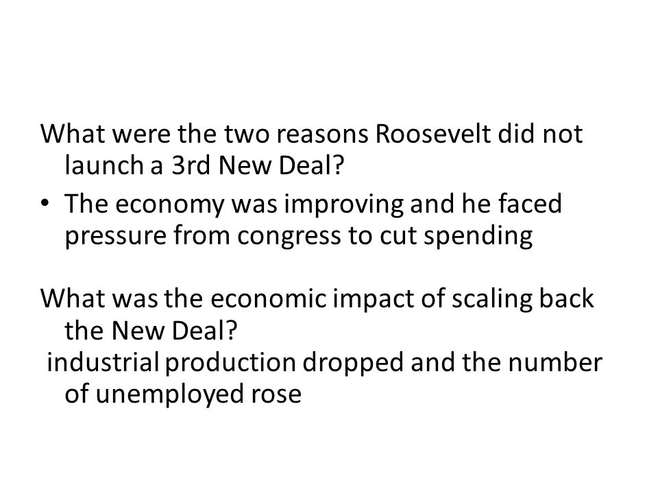 What were the two reasons Roosevelt did not launch a 3rd New Deal.