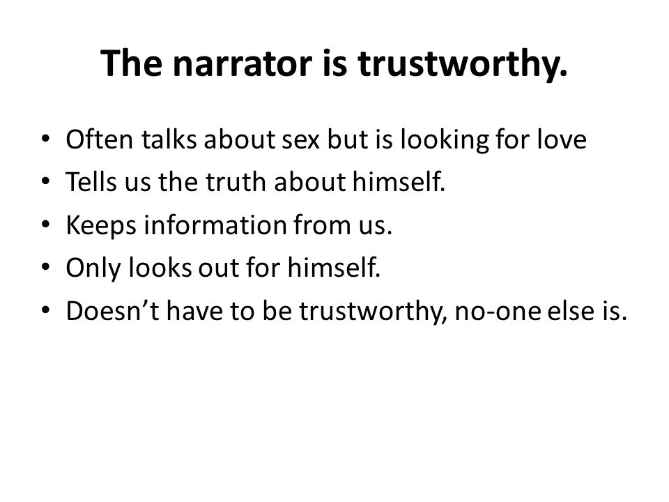 The narrator is trustworthy.