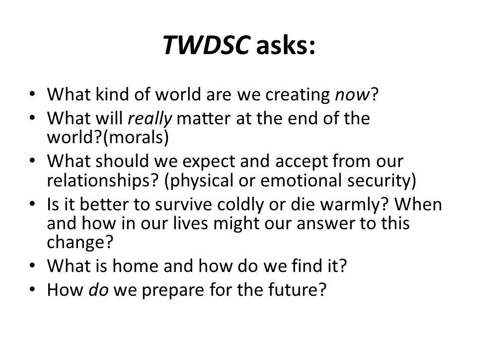 TWDSC asks: What kind of world are we creating now.