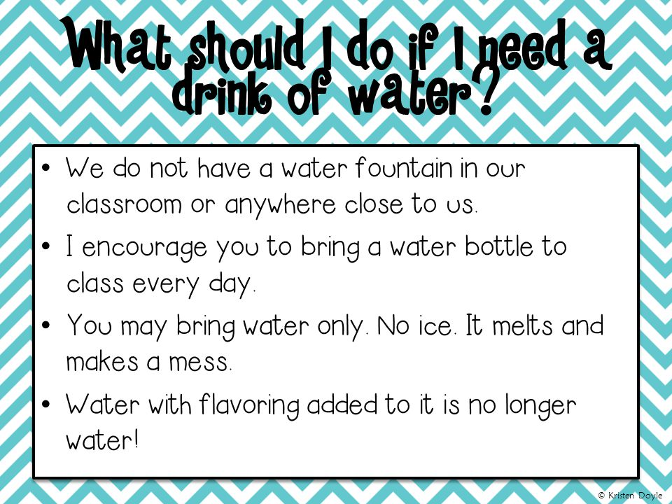 What should I do if I need a drink of water.