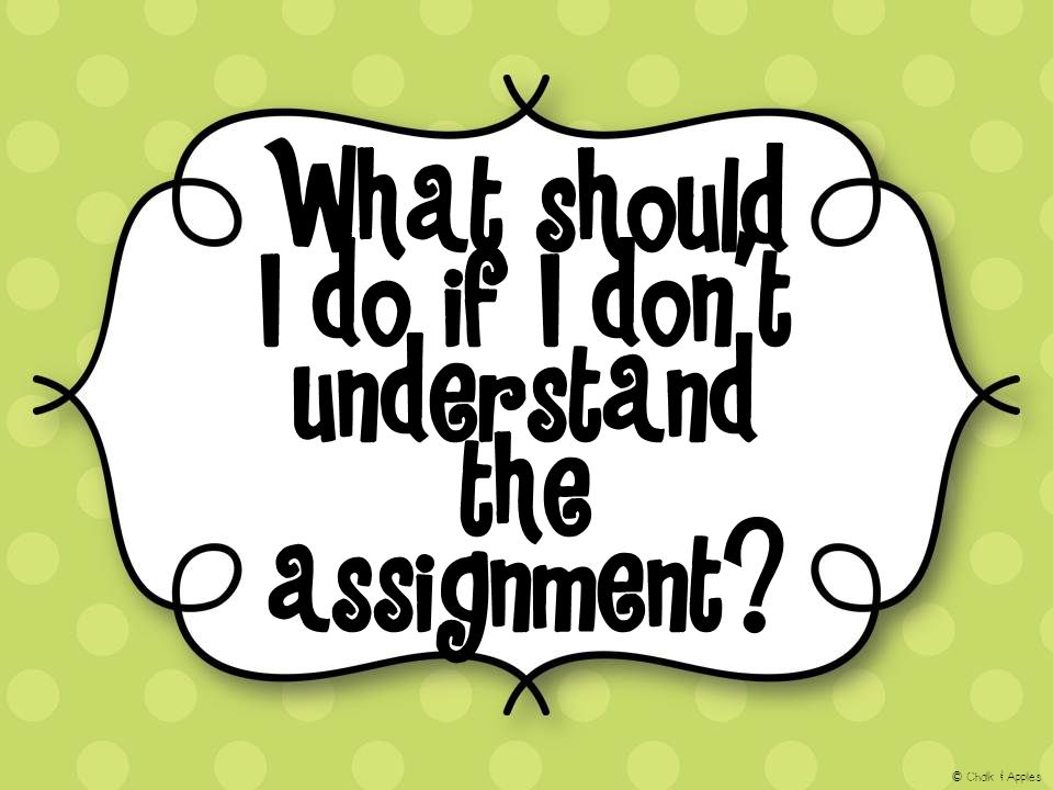 What should I do if I don't understand the assignment © Chalk & Apples